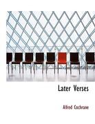Later Verses - Cochrane, Alfred - BiblioLife