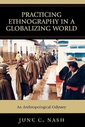Practicing Ethnography in a Globalizing World: An Anthropological Odyssey - June C. Nash - AltaMira Press