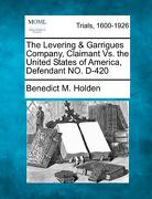 The Levering & Garrigues Company, Claimant vs. the United States of America, Defendant No. D-420 - Holden, Benedict M. - Gale, Making of Modern Law