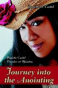 Journey Into the Anointing: Paulette Castel Decades of Ministry - Castel, Paulette S. - iUniverse