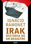 Irak, Historia de un Desastre - Ignacio Ramonet - Debate