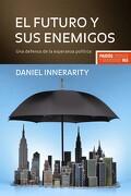 El Futuro y sus Enemigos: Una Defensa de la Esperanza Política - Daniel Innerarity - Ediciones Paidós Ibérica