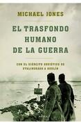 El Trasfondo Humano de la Guerra: Con el Ejército Soviético de Stalingrado a Berlín - Michael Jones - Editorial Crítica