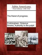 The Friend of Progress. - Frothingham, Octavius Brooks Authority - Gale, Sabin Americana