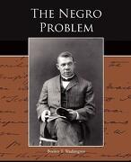 The Negro Problem - Washington, Booker T. - Book Jungle