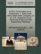 W.R.B. Corporation et al., Petitioners, V. Odell Geer, D/B/A Odell Geer Company, et al. U.S. Supreme Court Transcript of Record with Supporting Pleadi - Mitchell, Arthur - Gale, U.S. Supreme Court Records