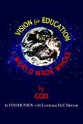 Vision for Education in a World Made Whole - Dawson, Lawrence Hall - Authorhouse