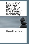 Louis XIV and the Zenith of the French Monarchy - Arthur, Hassall - BiblioLife