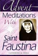 Advent Meditations with Saint Faustina - Odell Catherine - Liguori Publications