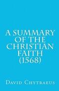 A Summary of the Christian Faith (1568) - Chytraeus, David - Repristination Press