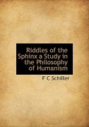 Riddles of the Sphinx a Study in the Philosophy of Humanism - Schiller, F. C. - BiblioLife