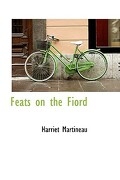 Feats on the Fiord - Martineau, Harriet - BiblioLife
