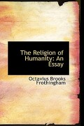 The Religion of Humanity: An Essay - Frothingham, Octavius Brooks - BiblioLife