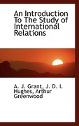 An Introduction to the Study of International Relations - J. Grant, J. D. I. Hughes Arthur Gree - BiblioLife