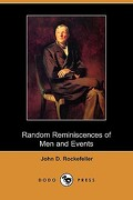 Random Reminiscences of Men and Events (Dodo Press) - Rockefeller, John D. - Dodo Press