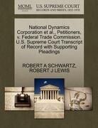 National Dynamics Corporation et al., Petitioners, V. Federal Trade Commission. U.S. Supreme Court Transcript of Record with Supporting Pleadings - Schwartz, Robert A. - Gale, U.S. Supreme Court Records