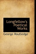 Longfellow's Poetical Works - Routledge, George - BiblioLife