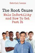 The Root Cause: Male Infertility and How to Get Past It - Leone, Gabriel - Createspace