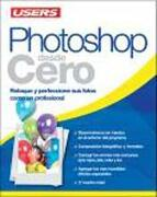 Photoshop Desde Cero: Espanol, Manual Users, Manuales Users - Marcelo Monzon - Creative Andina Corp.