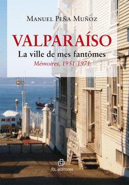 portada Valparaíso. La Ville De Mes Fantômes. Mémoires, 1951-1971