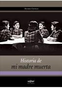 Historia de mi Madre Muerta - Ascanio Cavallo - Uqbar