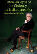 Sobre las Leyes de la Fisica y la Informacion - Miguel Angel Aguilar - Espasa Libros, S.L.