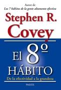 El 8º Hábito: De la Efectividad a la Grandeza - Stephen R. Covey - Ediciones Paidós