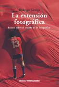La Extensión Fotográfica. Ensayo Sobre el Triunfo de lo Fotográfico. - Rodrigo Zuñiga - Metales Pesados