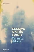 Tan Cerca del Aire - Gustavo Martin Garzo - Debolsillo