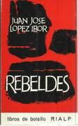 Rebeldes. - López Ibor, Juan José. -