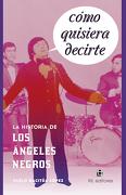 Cómo Quisiera Decirte. La Historia De Los Ángeles Negros - Pablo Gacitúa López - Ril Editores