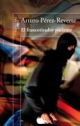 El francotirador paciente - Arturo Pérez Reverte - Alfaguara
