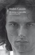 Mi Cuerpo es una Celda - Andres Caicedo - Alfaguara