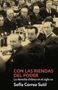 Con las Riendas del Poder. La Derecha Chilena en el Siglo XX - Sofia Correa Sutil - Ediciones De Bolsillo