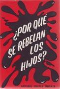 ¿Por Qué Se Rebelan Los Hijos? - Antonio Cortés Morata - Talleres Editoriales El Noticiero