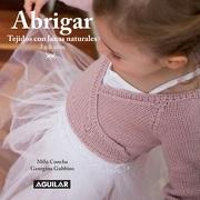 Abrigar 2. Tejido con Lanas Naturales. 3 a 6 Anos - Milu Concha Y Georgina Gubbins - Aguilar
