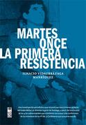 Martes Once la Primera Resistencia - IGNACIO VIDAURRAZAGA MANRIQUEZ - LOM EDICIONES