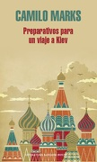Preparativos para un viaje a Kiev - Camilo Marks - Literatura Random House