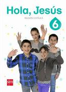 Religion Católica 6° Básico (Hola Jesús) (Sm) - Ediciones Sm - Ediciones Sm