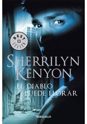 El Diablo Puede Llorar / Devil may cry (Cazadores Oscuros) (Spanish Edition) - Sherrilyn Kenyon - Debolsillo Mexico