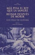 Más pesa el rey que la sangre. Reinar después de morir (Nuestros clásicos) - Luis Vélez de Guevara - Ediciones Akal