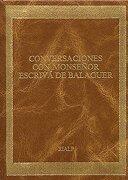 Conversaciones con Monseñor Josemaría Escrivá de Balaguer - Santo JosemarÍA EscrivÁ De Balaguer - Santo - - Ediciones Rialp, S.A.