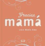 Gracias Mama - Lidia Maria Riba - Vergara Y Riba Editores