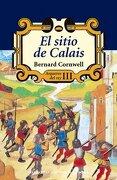El sigio de Calais (III) (Narrativas Históricas) - Bernard Cornwell - Edhasa