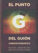 El Punto g del Guion Cinematografico - Miguel Machalski - T&B Editores