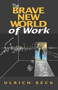 The Brave New World of Work - Beck, Ulrich - Polity Press