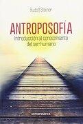 Antroposofía. Introducción al Conocimiento del ser Humano - Rudolf Steiner - Antroposofica