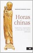 Horas Chinas: Tradiciones, Impresiones y Relatos de una Cultura Milenaria (Historia) - Francisco González Crussi - Siglo Xxi