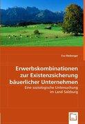 Erwerbskombinationen zur Existenzsicherungbäuerlicher Unternehmen: Eine soziologische Untersuchung im Land Salzburg