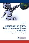 MEDICAL EXPERT SYSTEM Theory, Implementation and Application: Knowledge Discovery from Medical Data Using a Bayesian Network and Fuzzy Logic